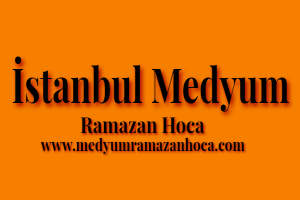 İstanbul Medyum Ramazan Hoca
