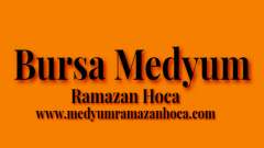Bursa Medyum Ramazan Hoca