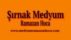 Şırnak Medyum Ramazan Hoca