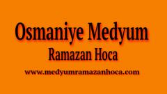 Osmaniye Medyum Ramazan Hoca