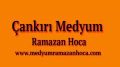Çankırı Medyum Ramazan Hoca