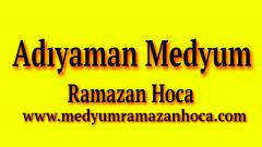 Adıyaman Medyum Ramazan Hoca