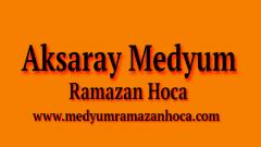 Aksaray Medyum Ramazan Hoca