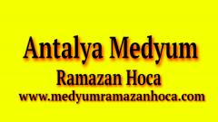 Antalya Medyum Ramazan Hoca