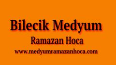 Bilecik Medyum Ramazan Hoca