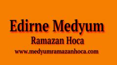 Edirne Medyum Ramazan Hoca