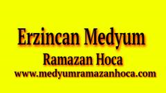 Erzincan Medyum Ramazan Hoca
