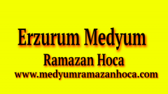 Erzurum Medyum Ramazan Hoca