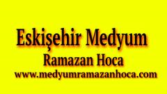 Eskişehir Medyum Ramazan Hoca