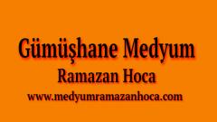 Gümüşhane Medyum Ramazan Hoca
