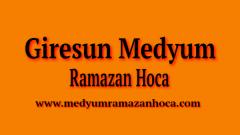 Giresun Medyum Ramazan Hoca