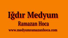 Iğdır Medyum Ramazan Hoca