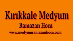 Kırıkkale Medyum Ramazan Hoca