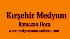 Kırşehir Medyum Ramazan Hoca