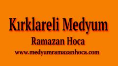 Kırklareli Medyum Ramazan Hoca