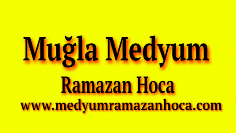 Muğla Medyum Ramazan Hoca