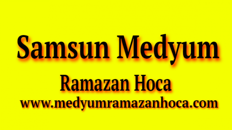 Samsun Medyum Ramazan Hoca