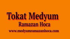 Tokat Medyum Ramazan Hoca