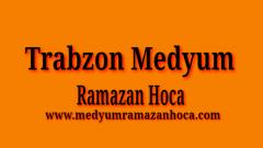 Trabzon Medyum Ramazan Hoca