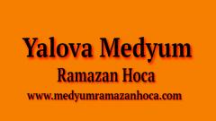 Yalova Medyum Ramazan Hoca