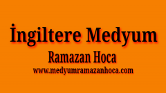 İngiltere Medyum Ramazan Hoca